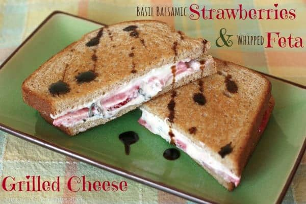 Basil Balsamic Strawberries and Whipped Feta Grilled Cheese