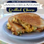 Bacon Corn Avocado Grilled Cheese 2 title