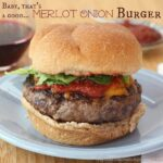 Baby, That's a Good Merlot Onion Burger for #SundaySupper with @GalloFamily