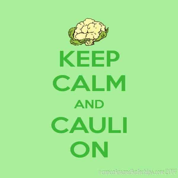 Keep Calm and Cauli On | cupcakesandkalechips.com | #cauliflower