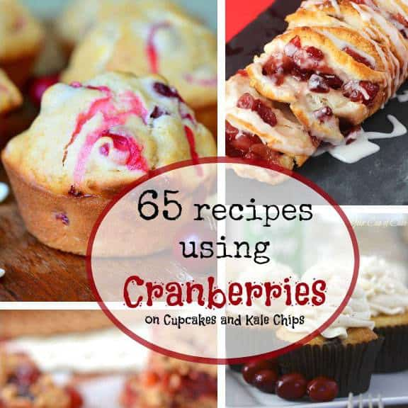 65 Recipes Using Cranberries - Cupcakes & Kale Chips