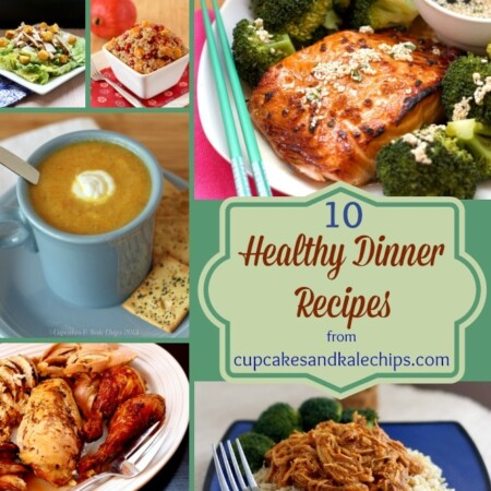 Ten Healthy Dinner Recipes from Cupcakes & Kale Chips