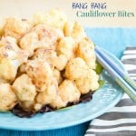Bang Bang Cauliflower Bites for #SundaySupper