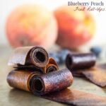 Blueberry Peach Fruit Roll-Ups for #SundaySupper