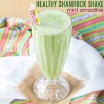 Healthy Shamrock Shake Mint Smoothie