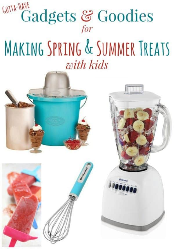 Gotta Have Gadgets and Goodies for Making Spring and Summer Treats with Kids Collage