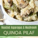 Roasted Asparagus and Mushroom Quinoa Pilaf Recipe Pin collage