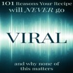 101 Reasons Your Recipe Will Never Go Viral – and Why None of This Matters at #FWCon