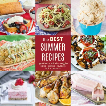 Summer Recipes for Appetizers, Dinners, Sides, Salads, and Desserts