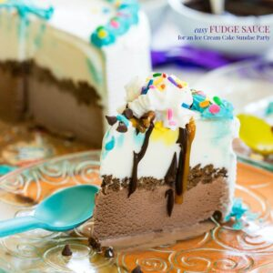 Easy Fudge Sauce Recipes for an Ice Cream Cake Sundae Party