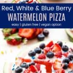 Red, White, and Blue Berry Watermelon Pizza collage for Pinterest
