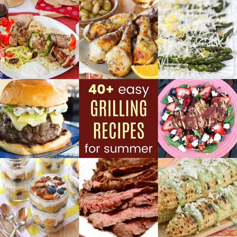 40+ Easy Grilling Recipes For Summer