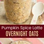 Pumpkin Spice Latte Overnight Oats Pinterest Collage