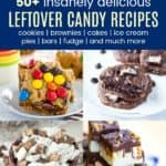 Collage of Dessert Recipes to Make with Leftover Candy