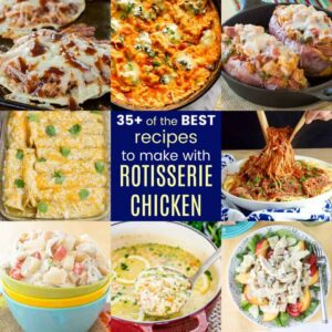 Collage of the Best Recipes to Make with Rotisserie Chicken