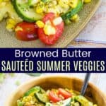 Browned Butter Sauteed Summer Veggies Pinterest Collage