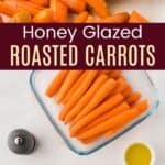 Honey Glazed Roasted Carrots Pinterest Collage with ingredients on the bottom