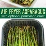 roasted asparagus in an air fryer basket and on a serving plate with a parmasan cheese topping